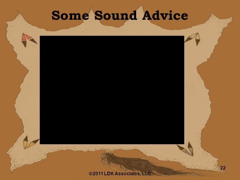  2011 LDK Associates, LLC 22 Some Sound Advice