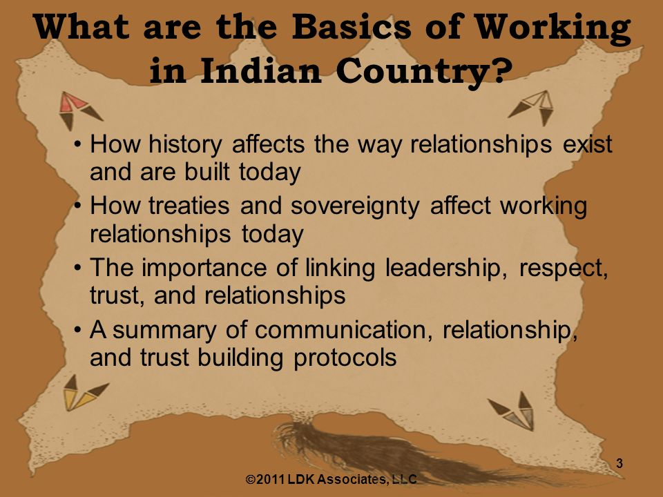  2011 LDK Associates, LLC 3 What are the Basics of Working in Indian Country.