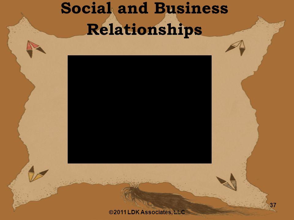  2011 LDK Associates, LLC 37 Social and Business Relationships