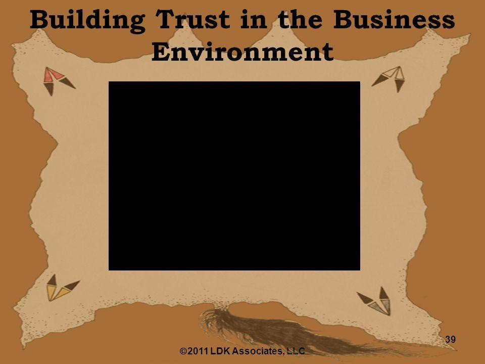  2011 LDK Associates, LLC 39 Building Trust in the Business Environment