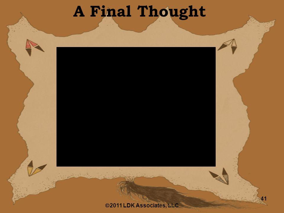  2011 LDK Associates, LLC 41 A Final Thought
