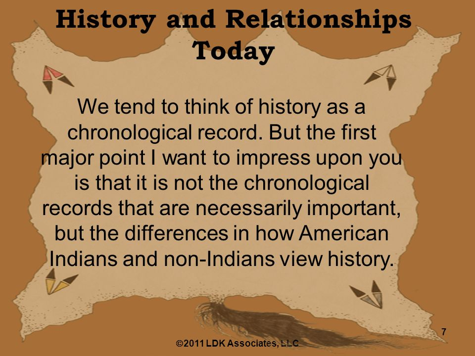  2011 LDK Associates, LLC 7 History and Relationships Today We tend to think of history as a chronological record.