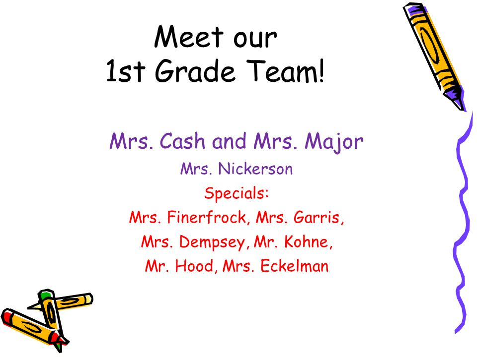 Meet our 1st Grade Team. Mrs. Cash and Mrs. Major Mrs.