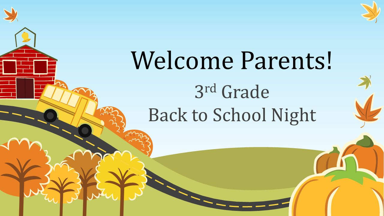 Welcome Parents! 3 rd Grade Back to School Night