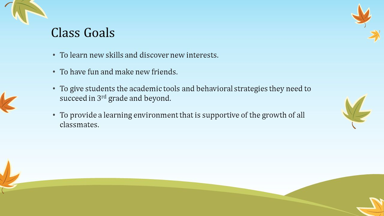 Class Goals To learn new skills and discover new interests.