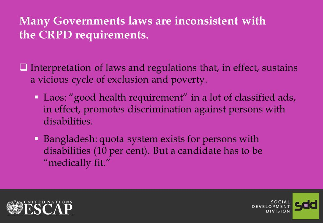 Many Governments laws are inconsistent with the CRPD requirements.