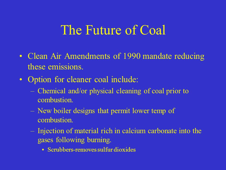The Future of Coal Clean Air Amendments of 1990 mandate reducing these emissions.