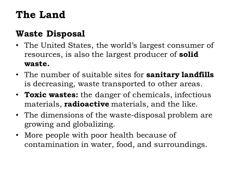 Waste Disposal The United States, the world's largest consumer of resources, is also the largest producer of solid waste.
