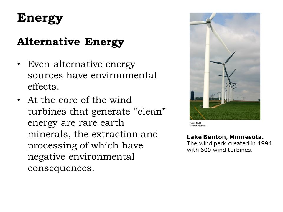 Alternative Energy Even alternative energy sources have environmental effects.