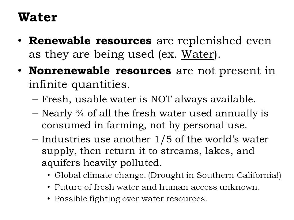 Water Renewable resources are replenished even as they are being used (ex.