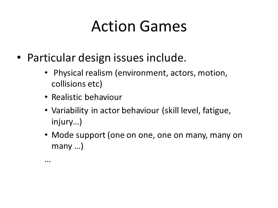 Action Games Particular design issues include.