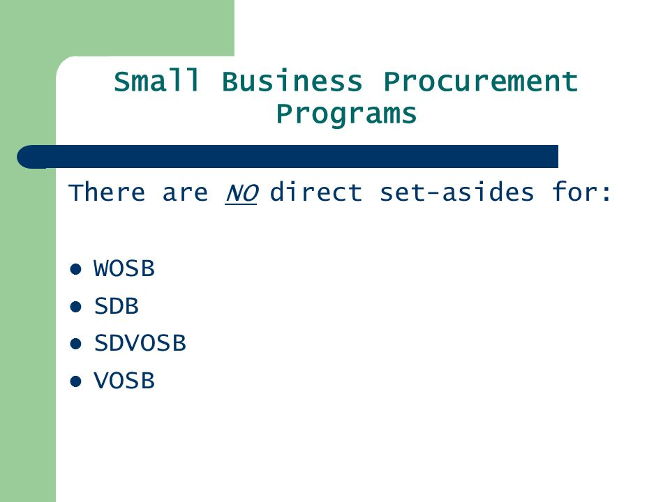 Small Business Procurement Programs There are NOdirect set-asides for: WOSB SDB SDVOSB VOSB
