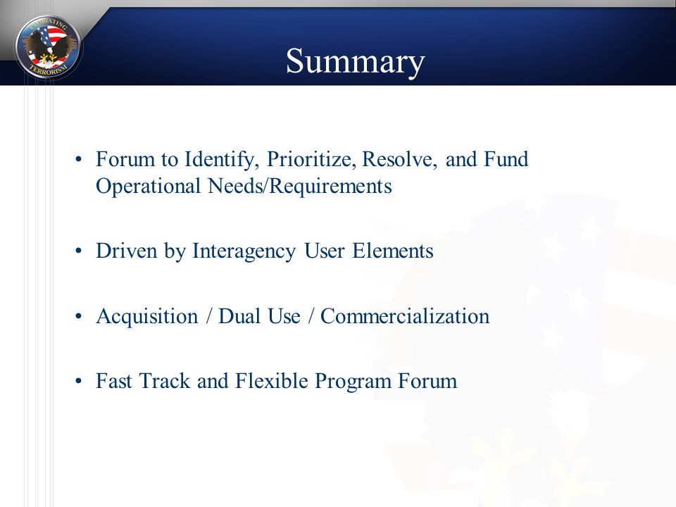 Summary Forum to Identify, Prioritize, Resolve, and Fund Operational Needs/Requirements Driven by Interagency User Elements Acquisition / Dual Use / Commercialization Fast Track and Flexible Program Forum