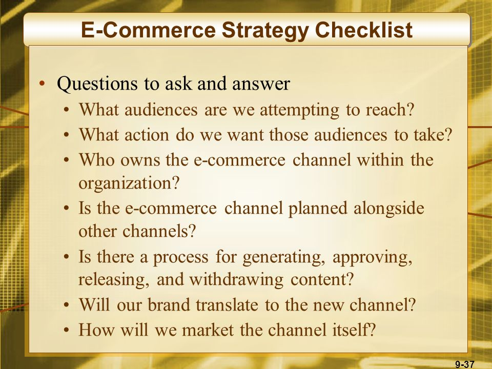 9-37 E-Commerce Strategy Checklist Questions to ask and answer What audiences are we attempting to reach.