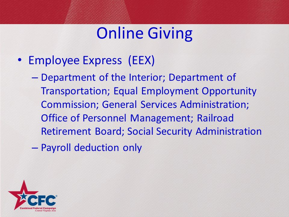 Online Giving Employee Express (EEX) – Department of the Interior; Department of Transportation; Equal Employment Opportunity Commission; General Services Administration; Office of Personnel Management; Railroad Retirement Board; Social Security Administration – Payroll deduction only