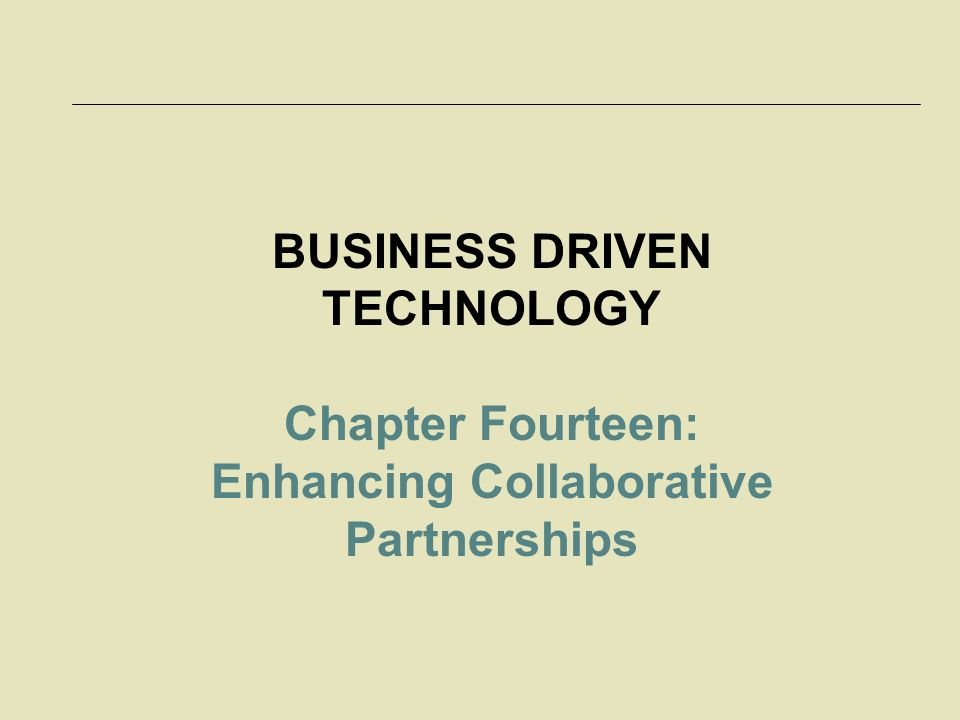 LEARNING OUTCOMES 14.1 Identify the different ways in which companies collaborate using technology 14.2 Compare the different categories of collaboration technologies 14.3 List, describe, and provide an example of a content management system 14.4 Evaluate the advantages of using a workflow system