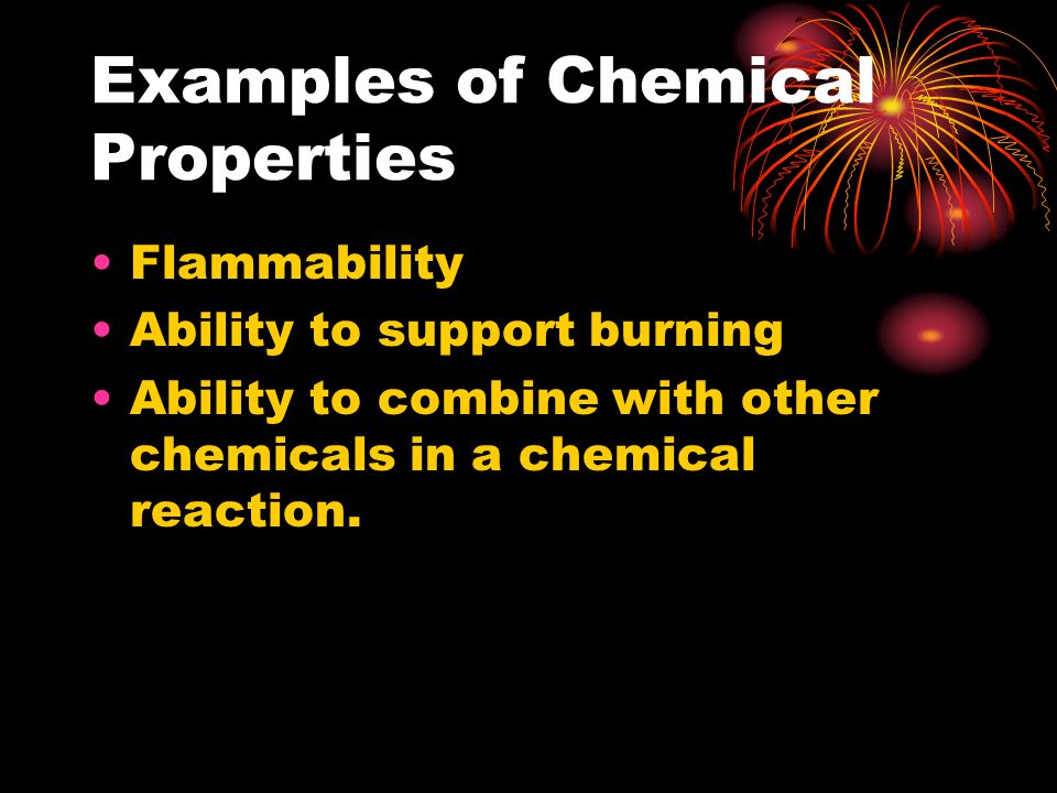 Chemical Properties and Changes Chemical properties describe a substances' ability to change into a different substance.