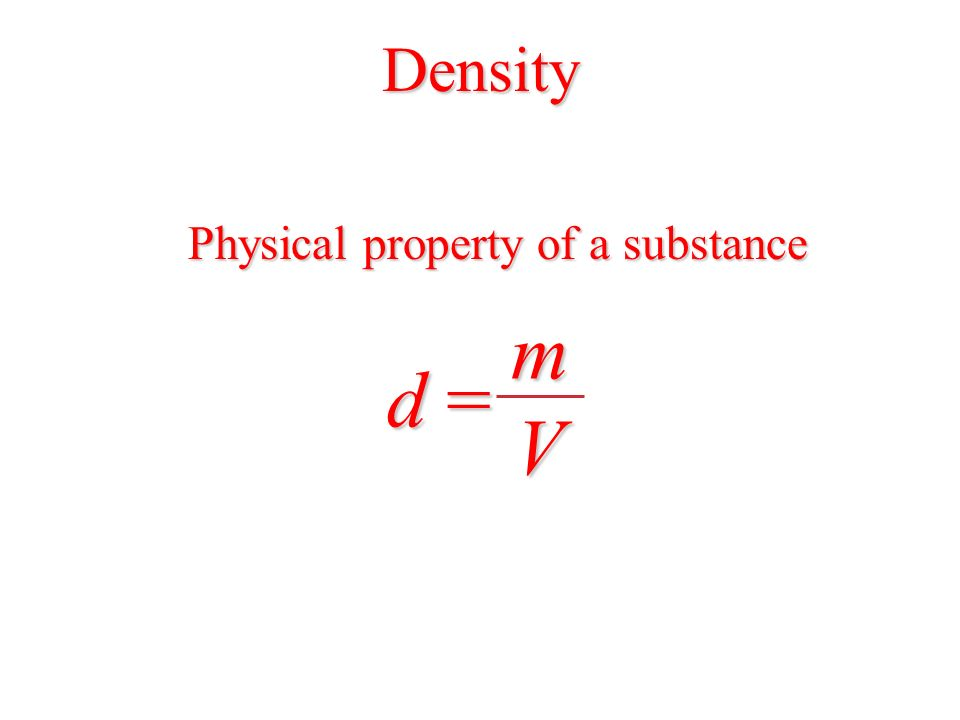 Density Physical property of a substance d = mV