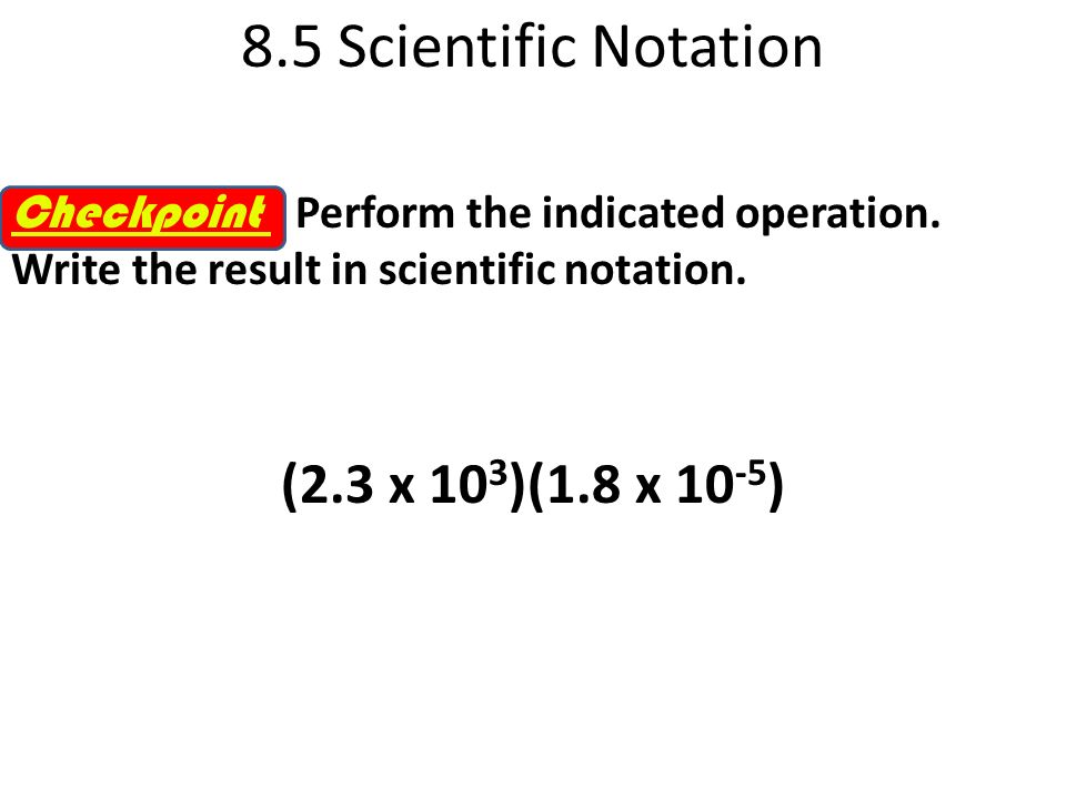 8.5 Scientific Notation EXAMPLE 3 Operations with Scientific Notation Perform the indicated operation.