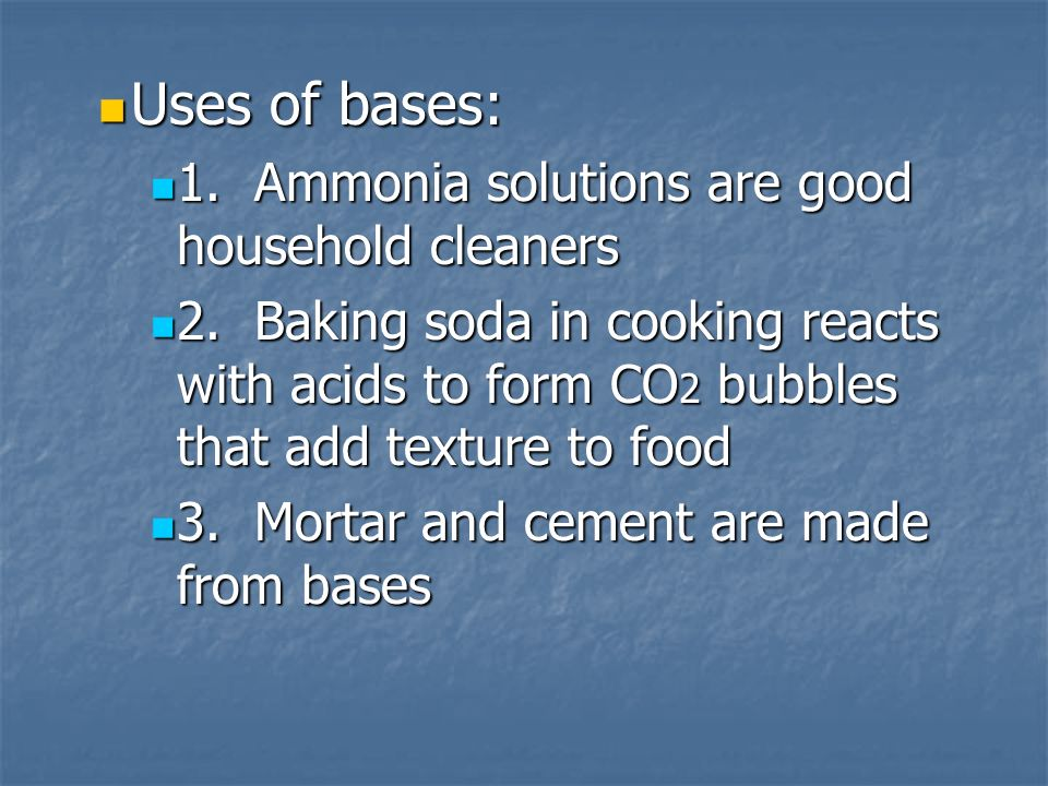 Uses of bases: Uses of bases: 1. Ammonia solutions are good household cleaners 1.