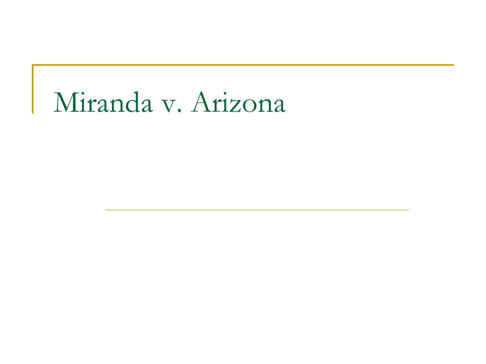 a study of the case of miranda v arizona Case study: miranda v arizona 384 us 436 (1966) part 1 miranda v arizona, 384 us 436 (1966) is a case that appeared in the united states supreme court, it was a landmark decision since it was passed at 5-4.