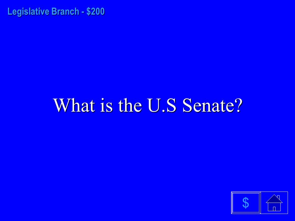 Legislative Branch - $100 What is the Senate and the House of Representatives $