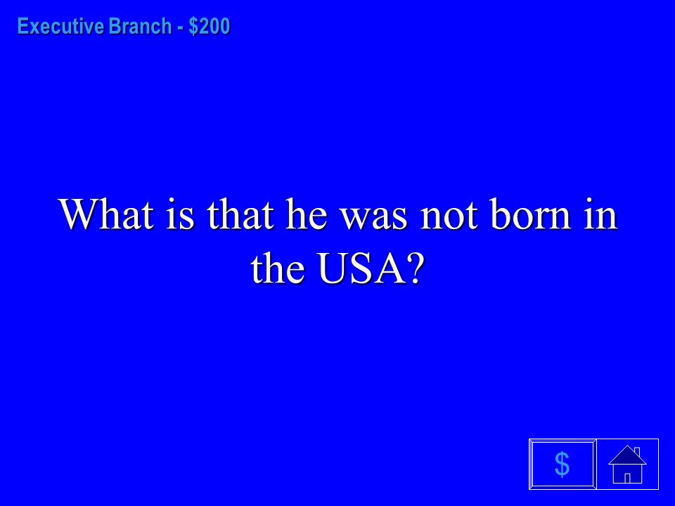 Executive Branch - $100 What is 35 years old $