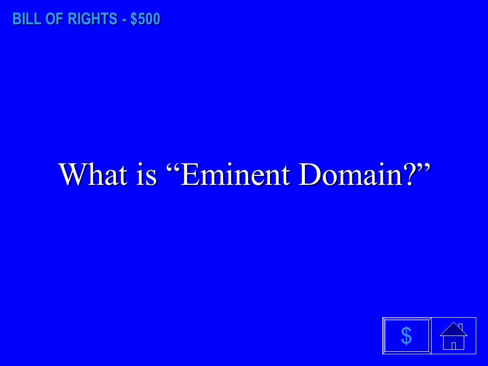 BILL OF RIGHTS - $400 What is the 5th Amendment $
