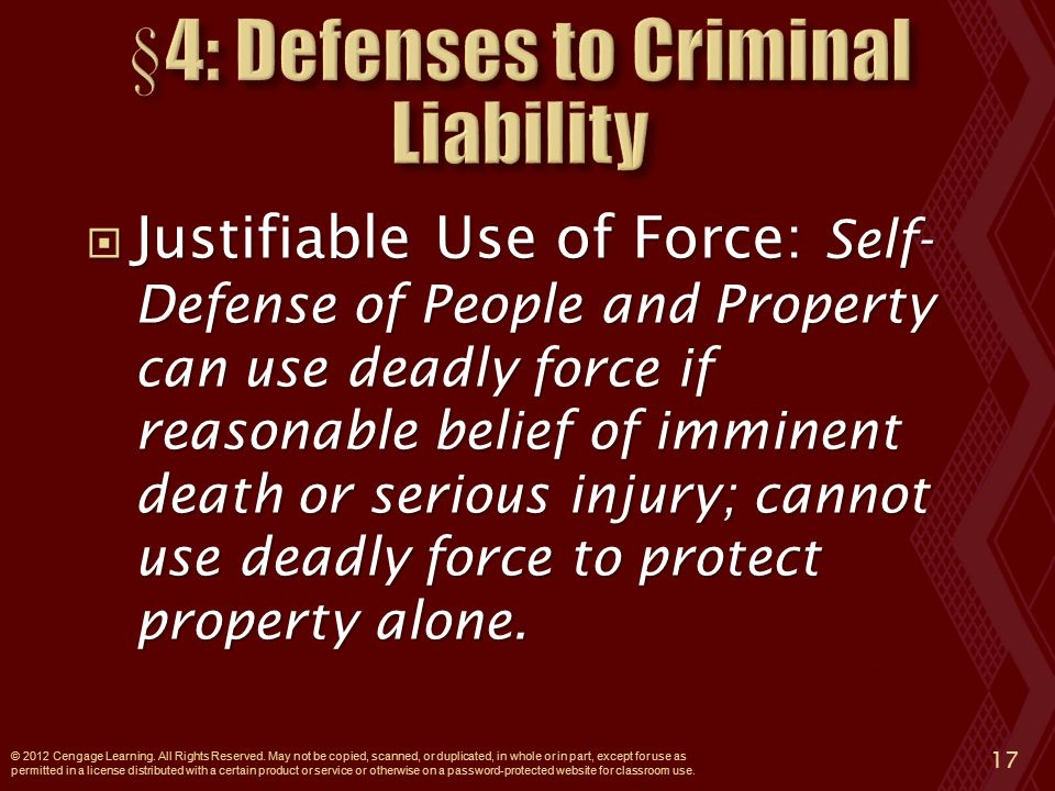  Justifiable Use of Force: Self- Defense of People and Property can use deadly force if reasonable belief of imminent death or serious injury; cannot use deadly force to protect property alone.