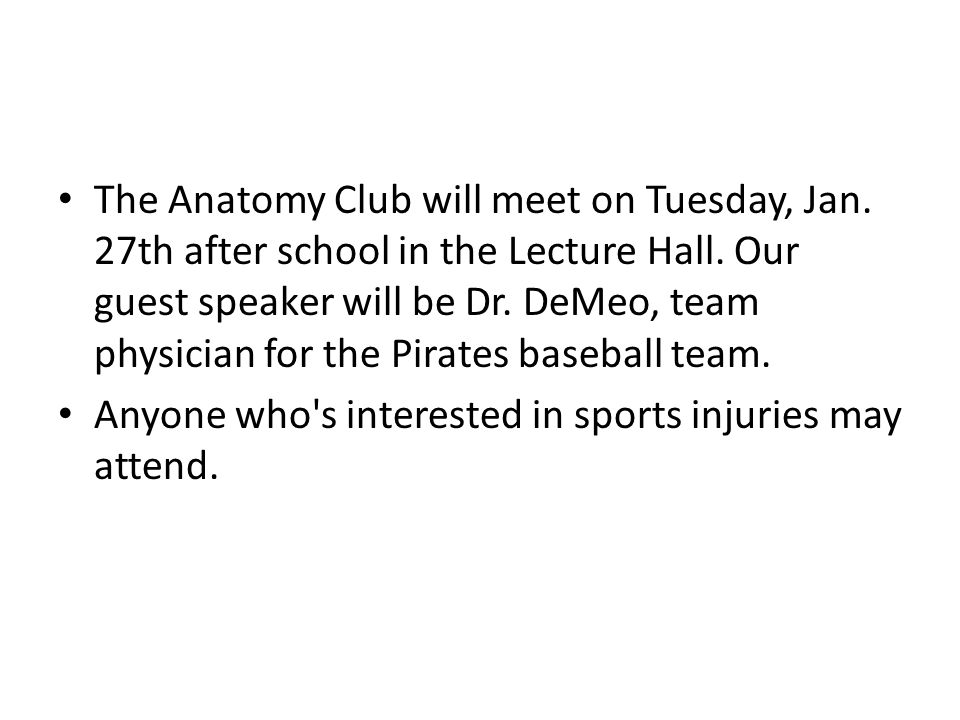 The Anatomy Club will meet on Tuesday, Jan. 27th after school in the Lecture Hall.