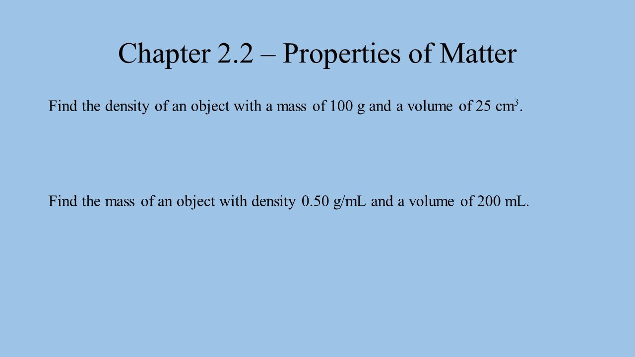 Find the density of an object with a mass of 100 g and a volume of 25 cm 3.