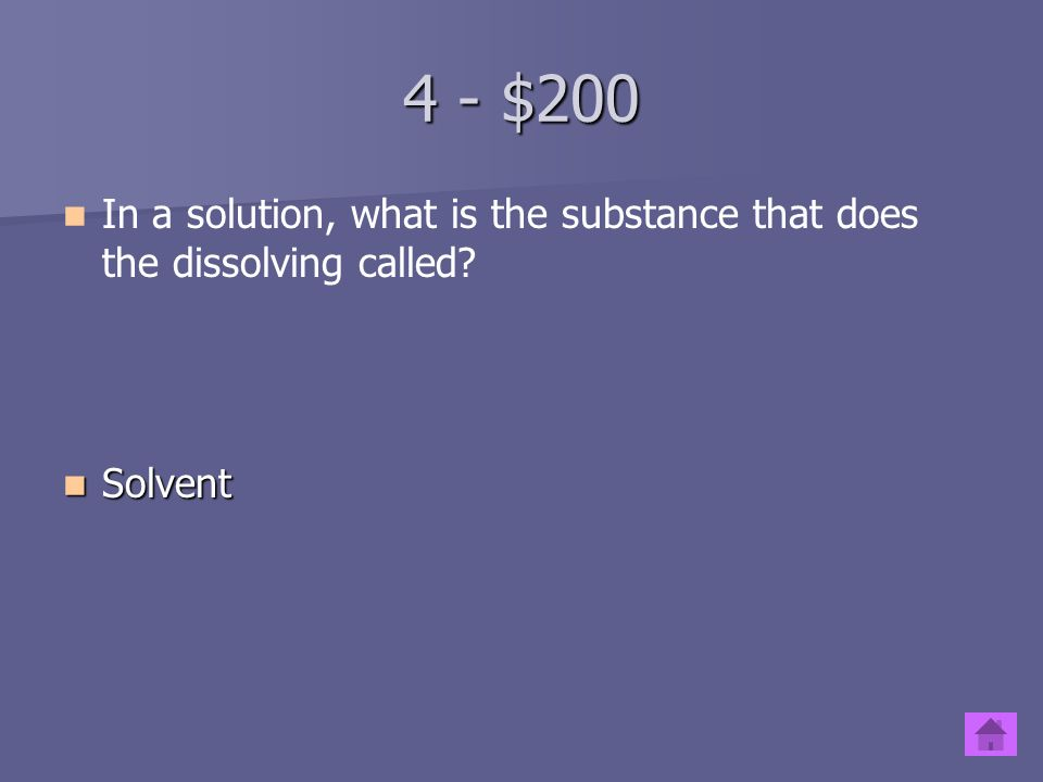 4 - $100 What is another name for a homogeneous mixture Solution Solution