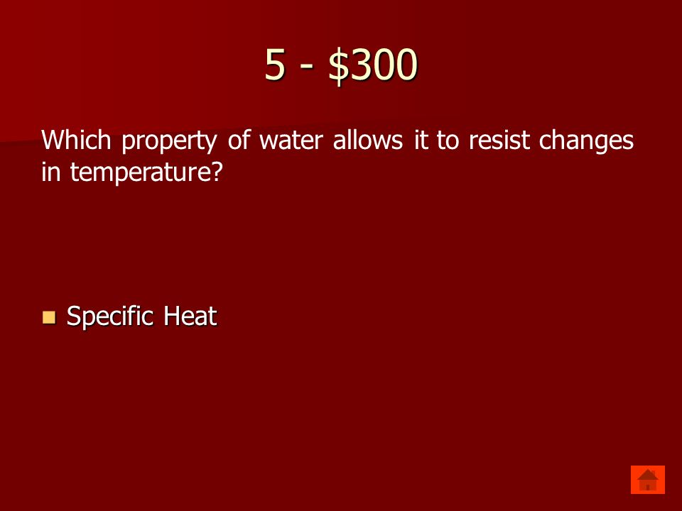 5 - $200 Which property of water allows it to stick to itself Cohesion Cohesion