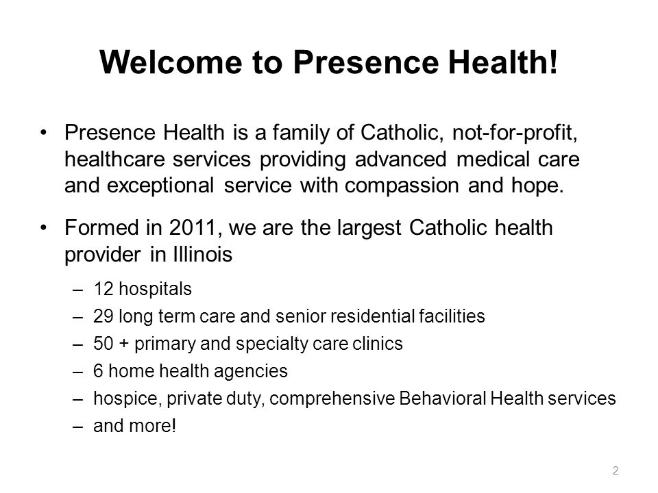 Presence Health Mission Statement Inspired by the healing ministry of Jesus Christ, we Presence Health, a Catholic system provide compassionate, holistic care with a spirit of healing and hope in the communities we serve.