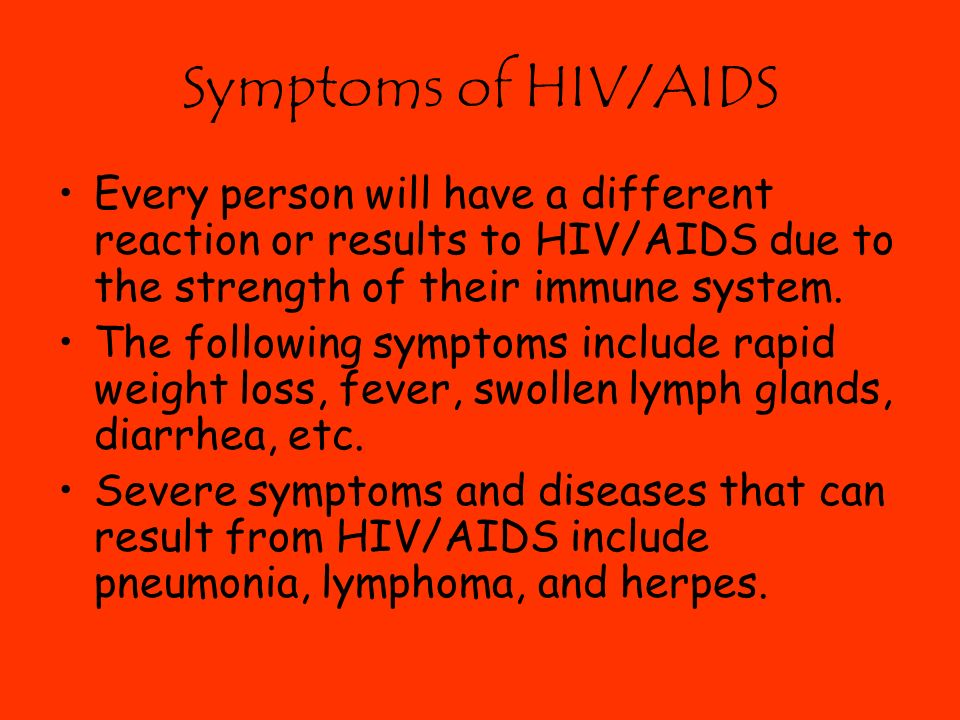 Symptoms of HIV/AIDS Every person will have a different reaction or results to HIV/AIDS due to the strength of their immune system.
