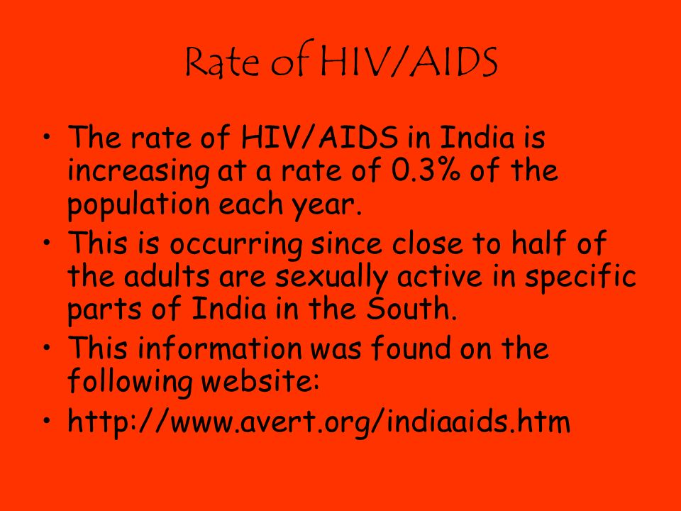 Rate of HIV/AIDS The rate of HIV/AIDS in India is increasing at a rate of 0.3% of the population each year.