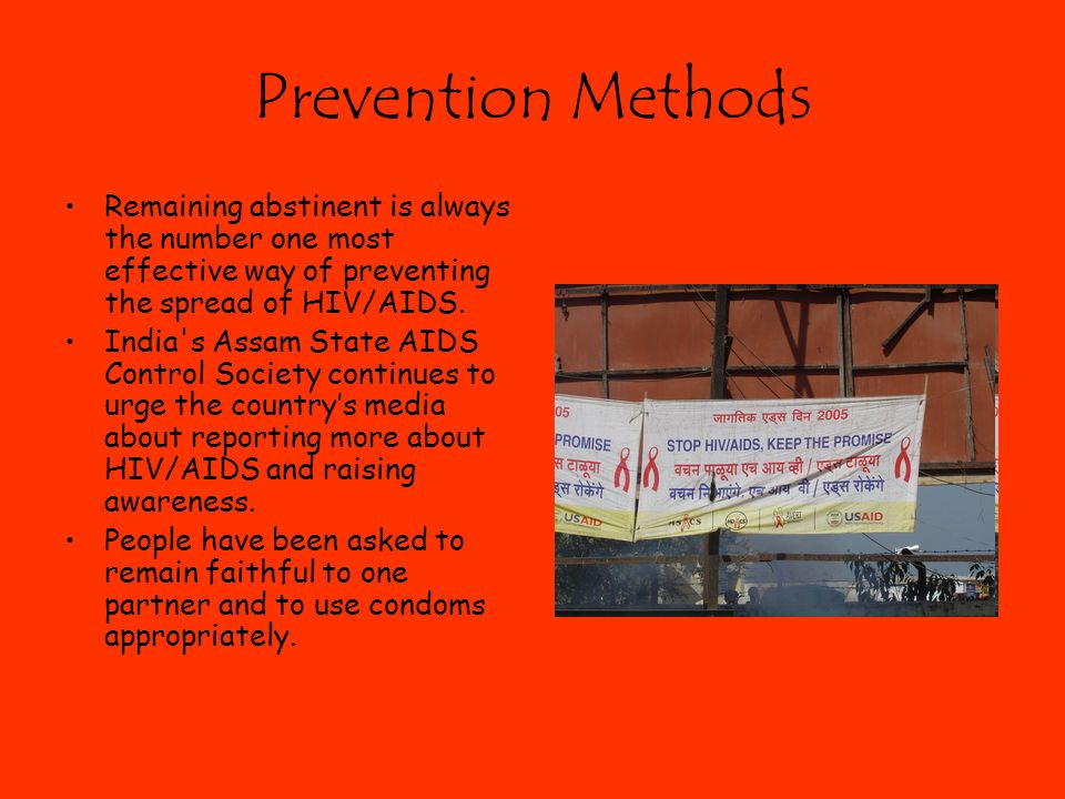 Prevention Methods Remaining abstinent is always the number one most effective way of preventing the spread of HIV/AIDS.