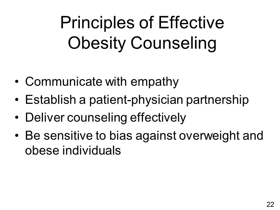 Principles of Effective Obesity Counseling Communicate with empathy Establish a patient-physician partnership Deliver counseling effectively Be sensitive to bias against overweight and obese individuals 22