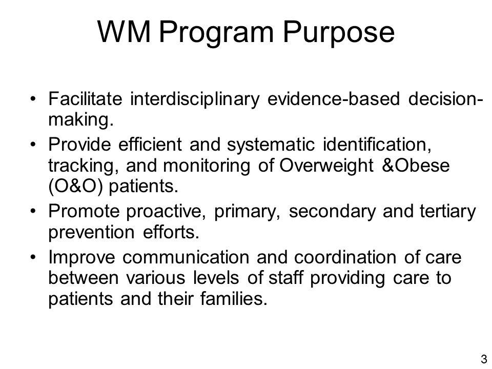 WM Program Purpose Facilitate interdisciplinary evidence-based decision- making.