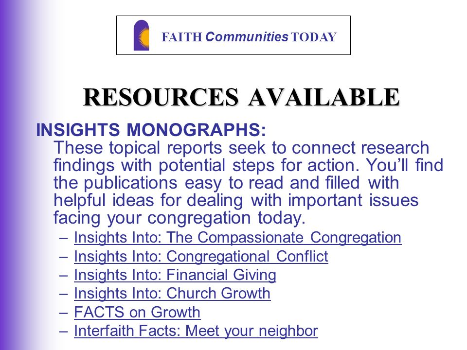 FAITH Communities TODAY RESOURCES AVAILABLE INSIGHTS MONOGRAPHS: These topical reports seek to connect research findings with potential steps for action.