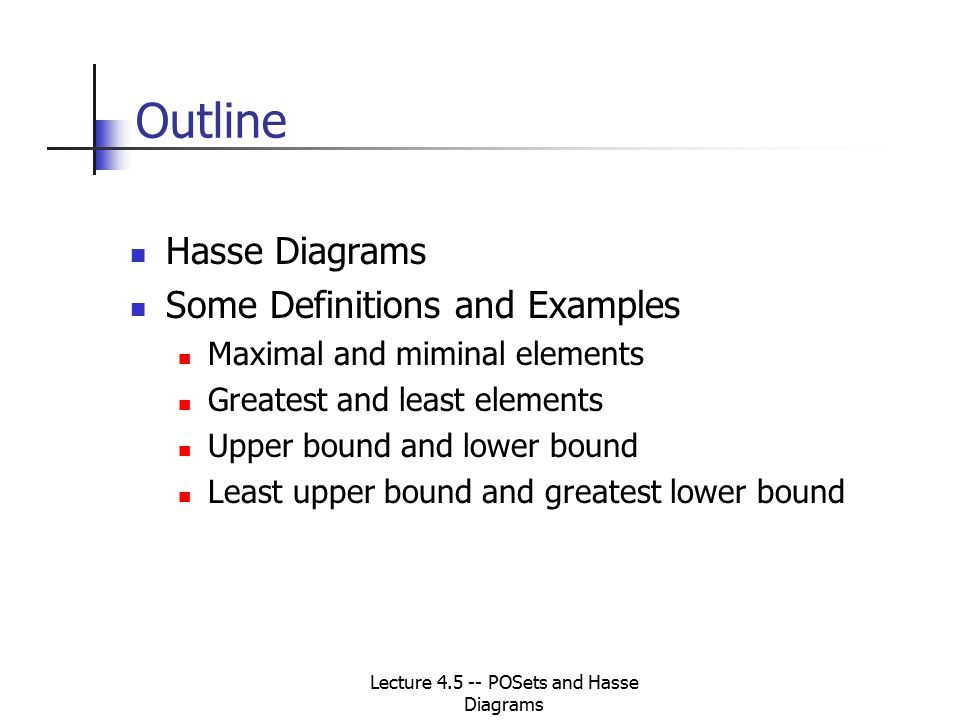 Lecture 45 posets and hasse diagrams cs 250 discrete structures 4 outline hasse diagrams some definitions and examples maximal and miminal elements greatest and least elements upper bound and lower bound least upper ccuart Choice Image