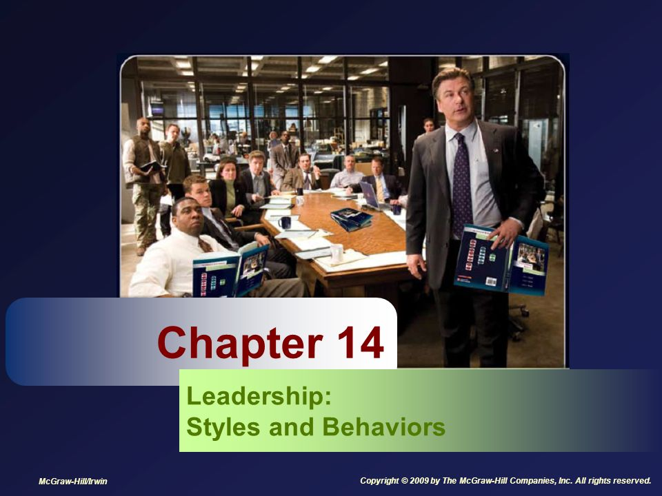 Chapter 14 Leadership: Styles and Behaviors McGraw-Hill/Irwin Copyright © 2009 by The McGraw-Hill Companies, Inc. All rights reserved.