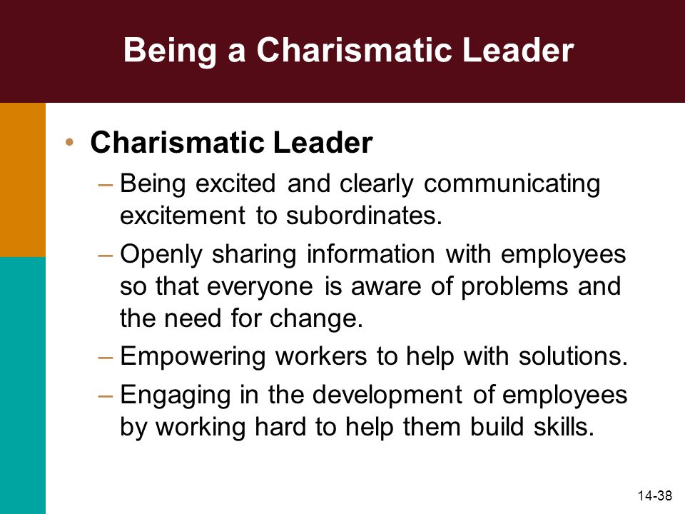 14-38 Being a Charismatic Leader Charismatic Leader –Being excited and clearly communicating excitement to subordinates.
