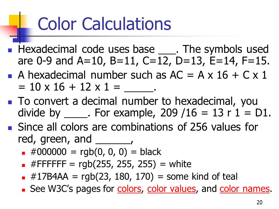 20 Color Calculations Hexadecimal code uses base ___.