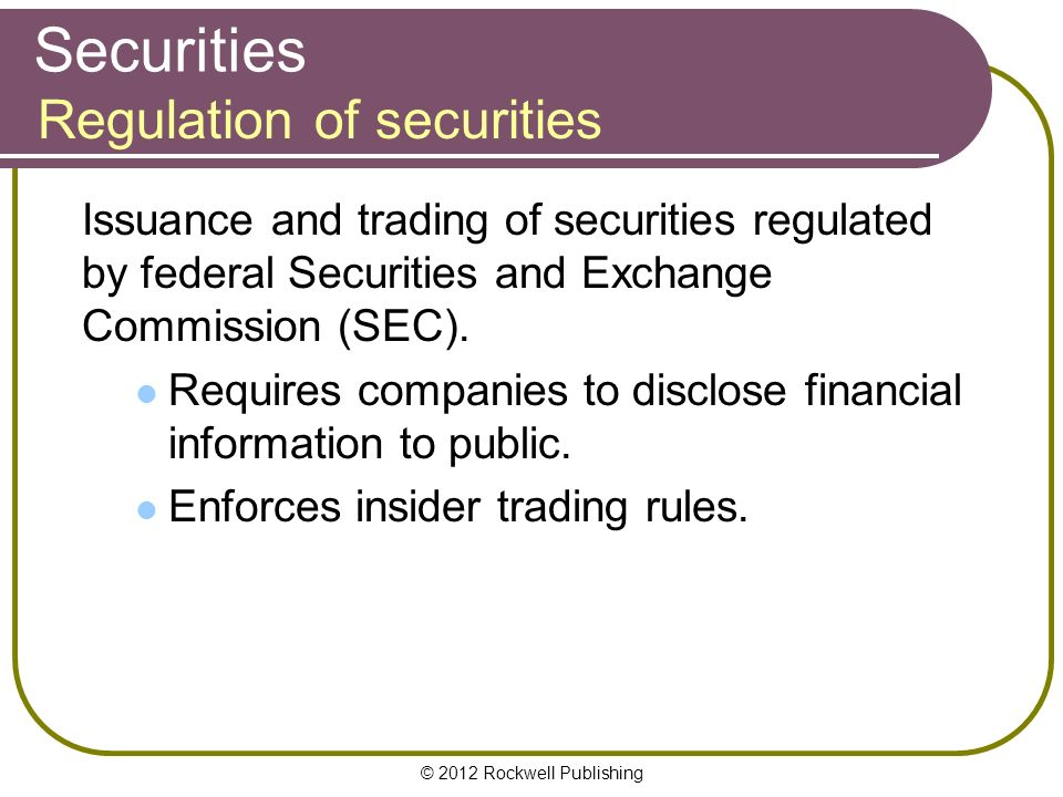 © 2012 Rockwell Publishing Securities Issuance and trading of securities regulated by federal Securities and Exchange Commission (SEC).