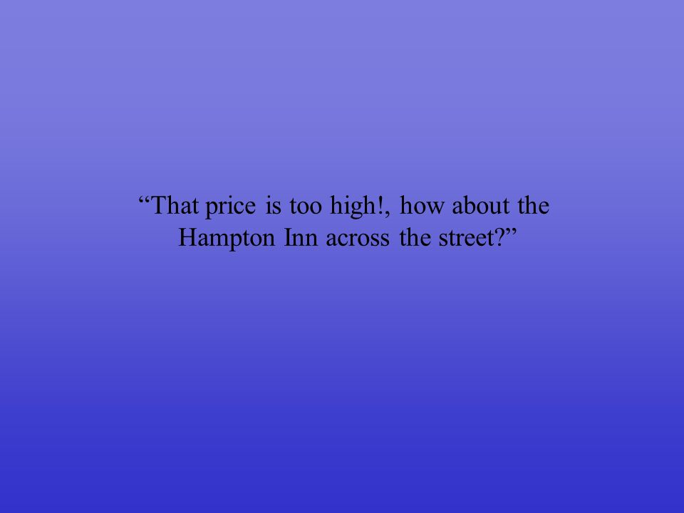 That price is too high!, how about the Hampton Inn across the street