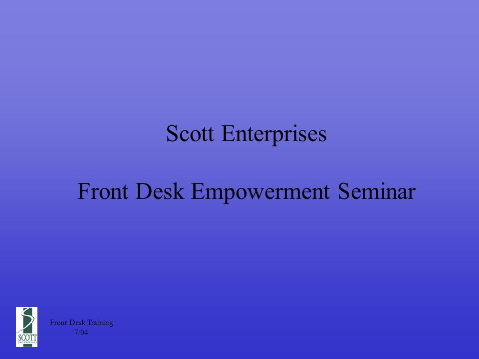 Scott Enterprises Front Desk Empowerment Seminar Front Desk Training 7/04
