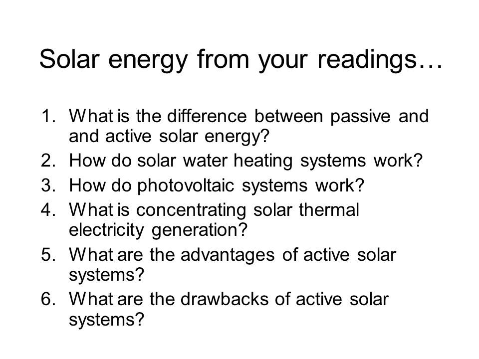 Solar energy from your readings… 1.What is the difference between passive and and active solar energy.