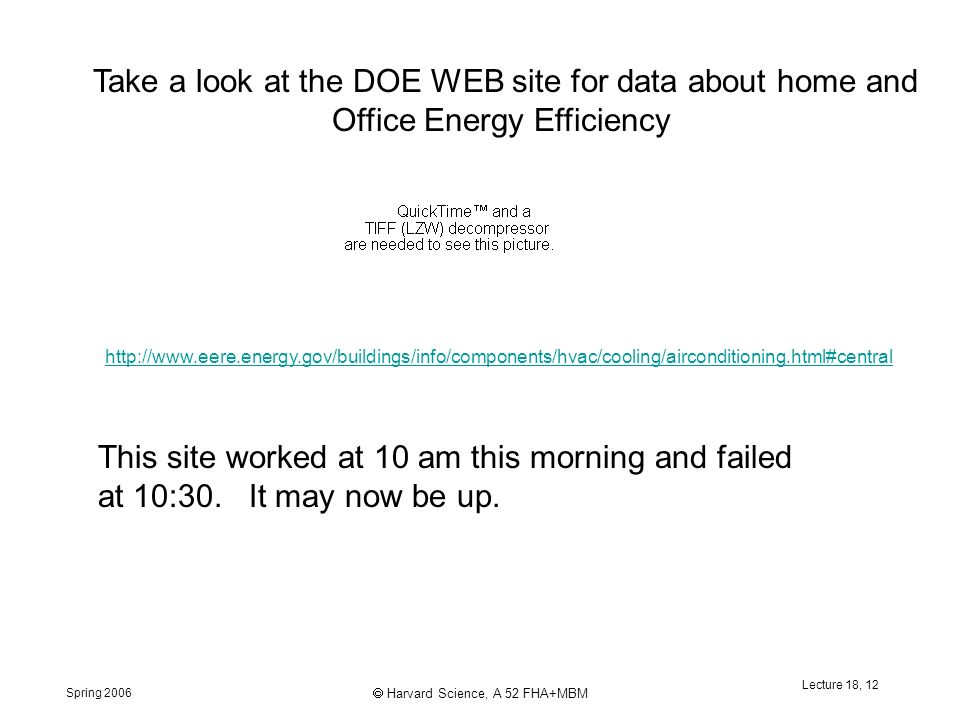 Spring 2006  Harvard Science, A 52 FHA+MBM Lecture 18, 12   Take a look at the DOE WEB site for data about home and Office Energy Efficiency This site worked at 10 am this morning and failed at 10:30.