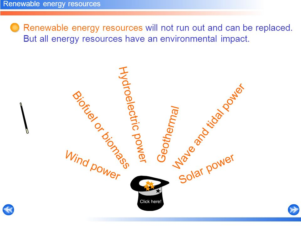 Renewable energy resources will not run out and can be replaced.